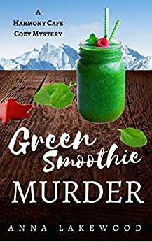 Green Smoothie Murder (Harmony Cafe Cozy Mystery Book 1) (English Edition) di [Lakewood, Anna]