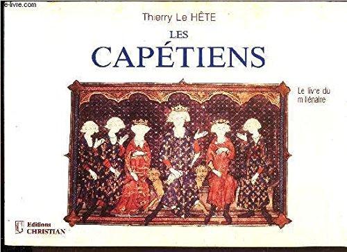Les Capétiens: Le livre du millénaire