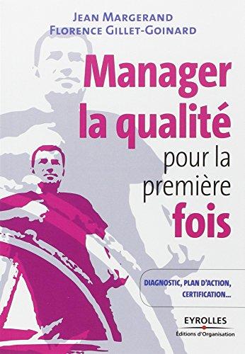 Manager la qualité pour la première fois : Conseils pratiques, diagnostic, plan d'action, certification ISO 9001 par Jean Margerand, Florence Gillet-Goinard