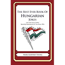 The Best Ever Book of Hungarian Jokes: Lots and Lots of Jokes Specially Repurposed for You-Know-Who by Mark Geoffrey Young (2012-01-30)