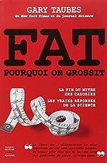 FAT - Pourquoi on grossit de Gary Taubes