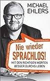 Nie wieder sprachlos!: Mit den richtigen Worten besser durchs Leben - Michael Ehlers