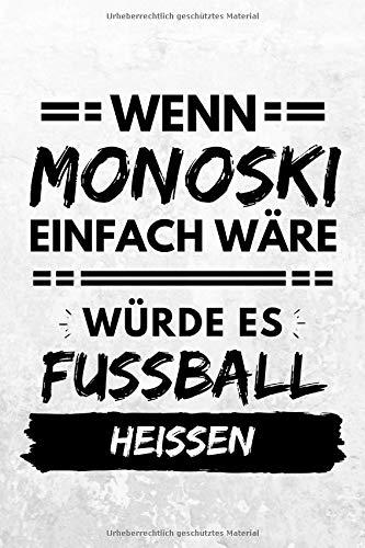 Wenn Monoski einfach wäre würde es Fußball heißen: Notizbuch liniert | 15 x 23cm (ca. A5) | 126 Seiten