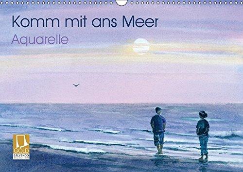 Komm mit ans Meer – Aquarelle (Wandkalender 2018 DIN A3 quer): Eine Reise ans Meer in...