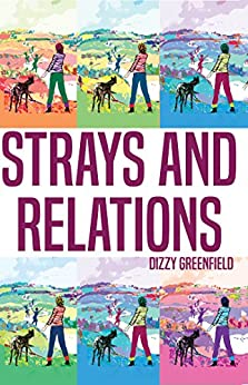 Strays and Relations: The Five Hours and Four Decades of Dizzy Greenfield by [Greenfield, Dizzy]