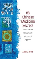 88 Chinese Medicine Secrets: How to Cultivate Lifelong Health, Wisdom and Happiness. Angela Hicks by Angela Hicks (2011-04-15)