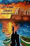 Scarica Libro L arte di amare La felicita (PDF,EPUB,MOBI) Online Italiano Gratis
