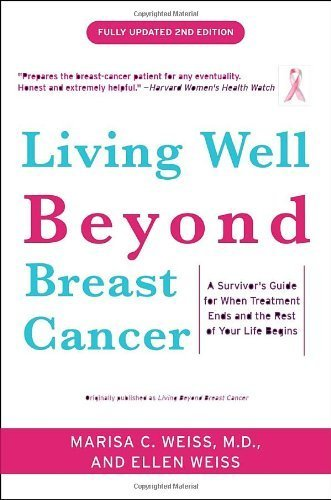 Living Well Beyond Breast Cancer: A Survivor's Guide for When Treatment Ends and the Rest of Your Life Begins 2 Updated by Weiss, Marisa, Weiss, Ellen (2010) Paperback