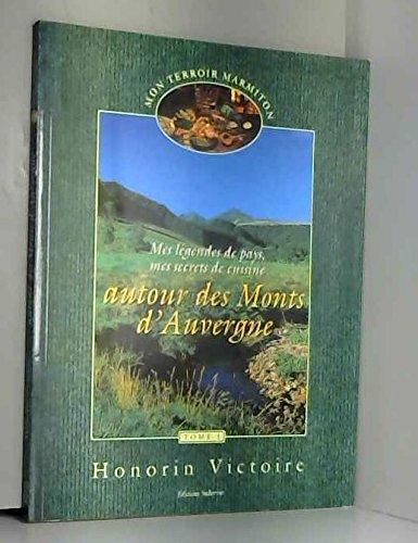 Mes légendes de pays, mes secrets de cuisine autour des monts d'Auvergne (Mon terroir marmiton.)