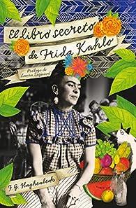 El libro secreto de Frida Kahlo par F.G. Haghenbeck
