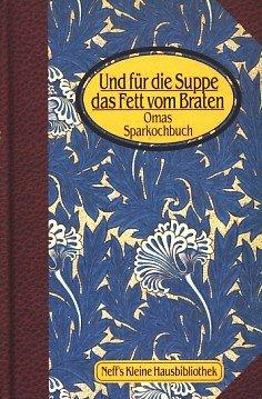 und-fur-die-suppe-das-fett-vom-braten-omas-sparkochbuch-neffs-kleine-hausbibliothek