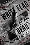 White Flag Of The Dead by Joseph Talluto