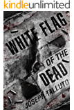 White Flag Of The Dead: A Zombie Novel