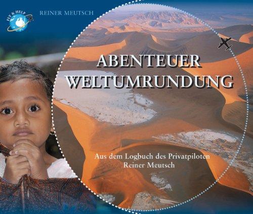 Abenteuer Weltumrundung: Aus dem Logbuch des Privatpiloten Reiner Meutsch