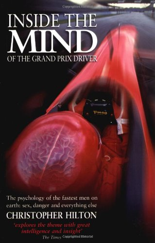 Inside the Mind of the Grand Prix Driver: The Psychology of the Fastest Men on Earth - Sex, Danger and Everything Else por Christopher Hilton