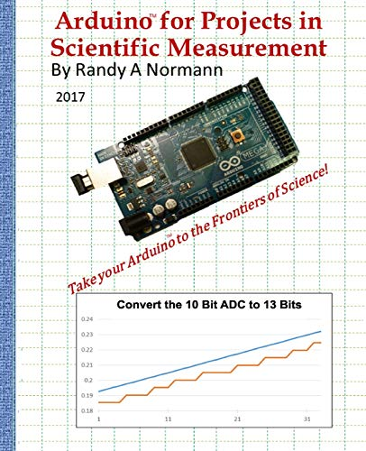 Arduino for Projects in Scientific Measurement: Take your Arduino to the Frontiers of Science!