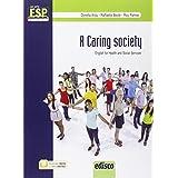 A caring society. English for health and social sector. Con e-book. Con espansione online. Per le Scuole superiori