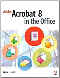 Adobe Acrobat 8 in the Office by Donna L. Baker (2006-12-15)