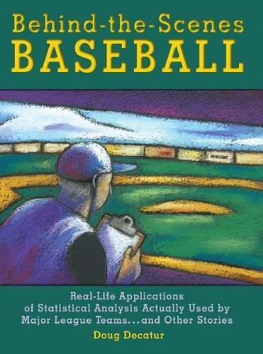 Behind-The-Scenes Baseball: Real-Life Applications of Statistical Analysis Actually Used by Major League Teams...and Other Stories by Doug Decatur (2006-02-15)