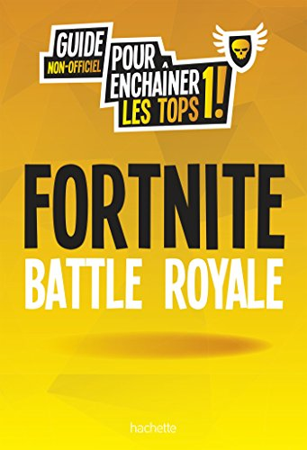 Fortnite Battle Royale : Guide non-officiel pour enchaîner les tops 1 !