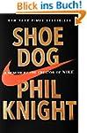 Shoe Dog: A Memoir by the Creator of...