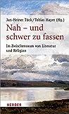 Nah ? und schwer zu fassen: Im Zwischenraum von Literatur und Religion (Poetikdozentur Literatur und Religion)