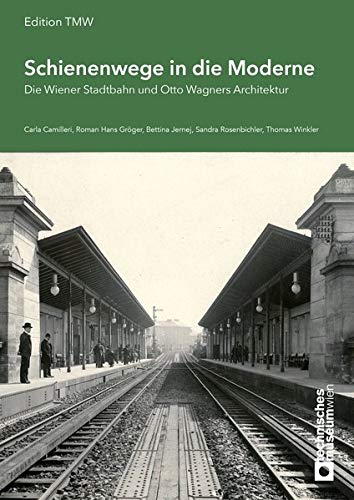 Schienenwege in die Moderne: Die Wiener Stadtbahn und Otto Wagners Architektur