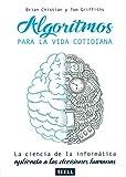 ALGORITMOS PARA LA VIDA COTIDIANA: La ciencia de la informática aplicada a las decisiones humanas.
