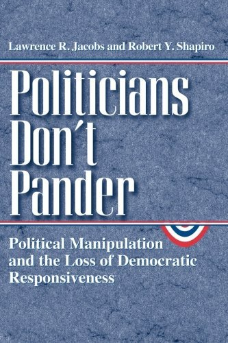 Politicians Don't Pander: Political Manipulation and the Loss of Democratic Responsiveness (Studies in Communication, Media, and Public Opinion) by Lawrence R. Jacobs (2000-06-21)