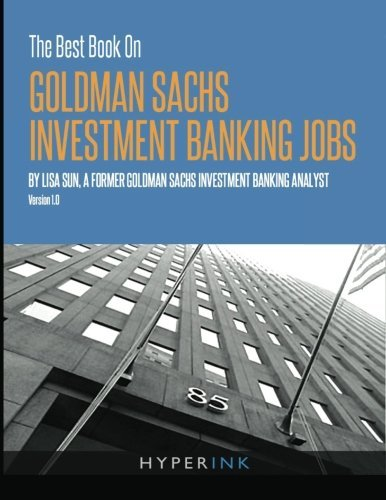 the-best-book-on-goldman-sachs-investment-banking-jobs-by-lisa-sun-2011-09-28