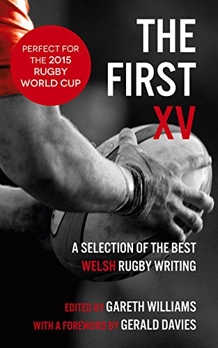 The First XV: A Selection of the Best Welsh Rugby Writing por Richard Burton