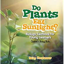 Do Plants Eat Sunlight? Biology Textbook for Young Learners | Children's Biology Books