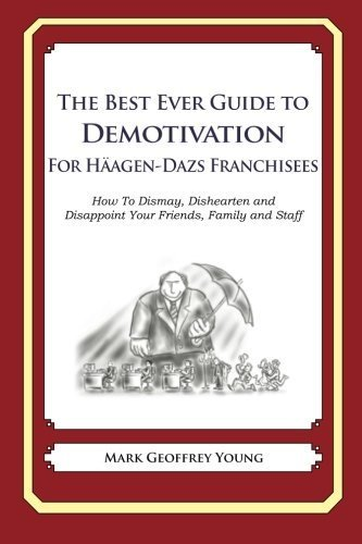 the-best-ever-guide-to-demotivation-for-haagen-dazs-franchisees-how-to-dismay-dishearten-and-disappo