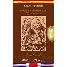 Learn Spanish with a Classic: Alice's Adventures in Wonderland - Parallel Edition [ES-EN] (Spanish Edition)