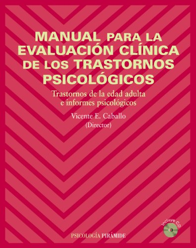 Manual para la evaluación clínica de los trastornos psicológicos / Clinical Evaluation Guide of the Psychological Disorders: Trastornos de la edad ... Adulthood disorders and psychological reports por Vicente E. (DRT) Caballo Manrique
