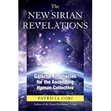 New Sirian Revelations: Galactic Prophecies for the Ascending Human Collective