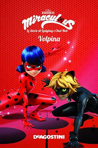 Volpina. Miraculous. Le storie di Ladybug e Chat Noir. Ediz. a colori