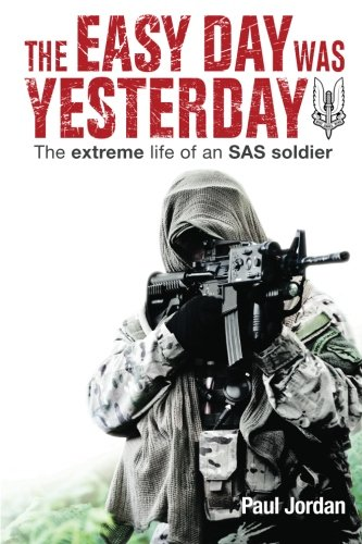 the-easy-day-was-yesterday-the-extreme-life-of-an-sas-soldier
