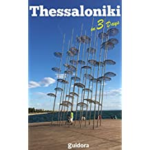 Thessaloniki in 3 Days (Travel Guide 2018):Best Things to Do in Thessaloniki,Greece for First Timers: Where to Stay,Go Out,Eat.What to See&Do. Online Maps with the Best Places in Thessaloniki, Greece