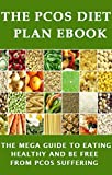 The PCOS Diet plan Ebook: The Mega Guide to Eating Healthy and be Free from PCOS Suffering