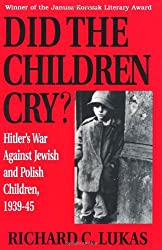 Did the Children Cry: Hitler's War Against Jewish and Polish Children, 1939-45 (Hitler's War Against Jewish and Polish Children, 1939-1945)
