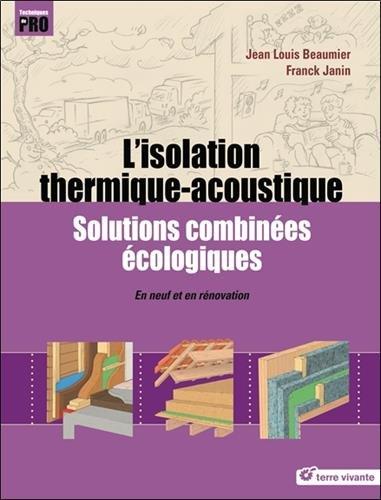 L'isolation thermique-acoutisque : Solutions combinées écologiques - En neuf et en rénovation