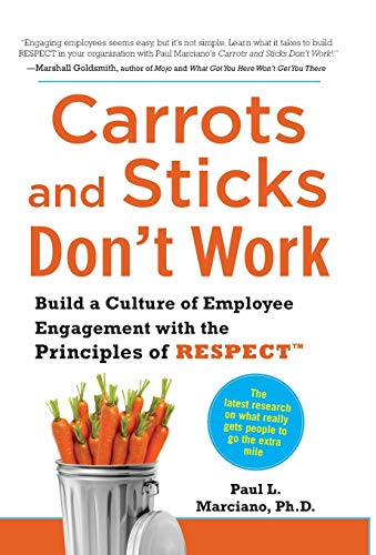 Carrots and Sticks Don't Work: Build a Culture of Employee Engagement with the Principles of RESPECT por Paul Marciano