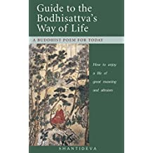 Guide to the Bodhisattva's Way of Life: How to enjoy a life of great meaning and altruism (English Edition)
