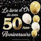 Le Livre d'Or De Mes 50 Ans Anniversaire: Message de célébration Livre d'or pour les invités de la fête d'anniversaire, la famille et les amis pour écrire leurs félicitations et meilleurs voeux