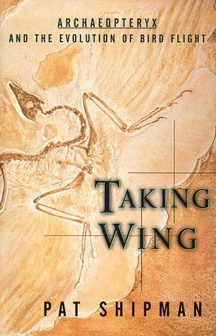 Taking Wing : Archaeopteryx and the Evolution of Bird Flight by Shipman, Pat (1998) Hardcover