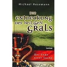 Die Entdeckung des Heiligen Grals - Das Ende einer Suche