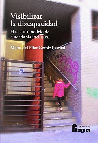 Visibilizar la discapacidad. Hacia un modelo de ciudadanía inclusiva (Fragua Universidad)