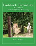 Image of Paddock Paradise: A Guide to Natural Horse Boarding