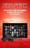 Fire Stick: The Ultimate Guide for Beginners to Using your Fire Stick to the fullest. (English Edition)